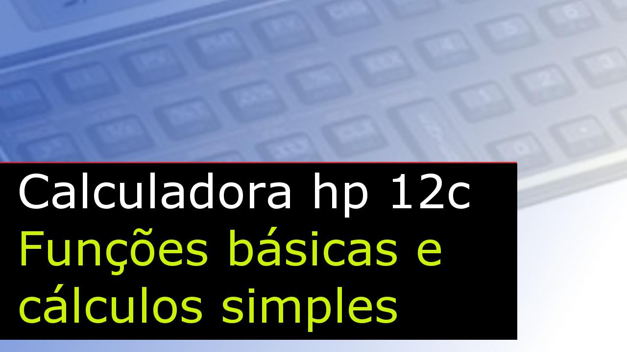 Hp 12c funções básicas e cálculos simples