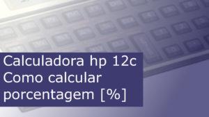 Como calcular porcentagem na hp 12c
