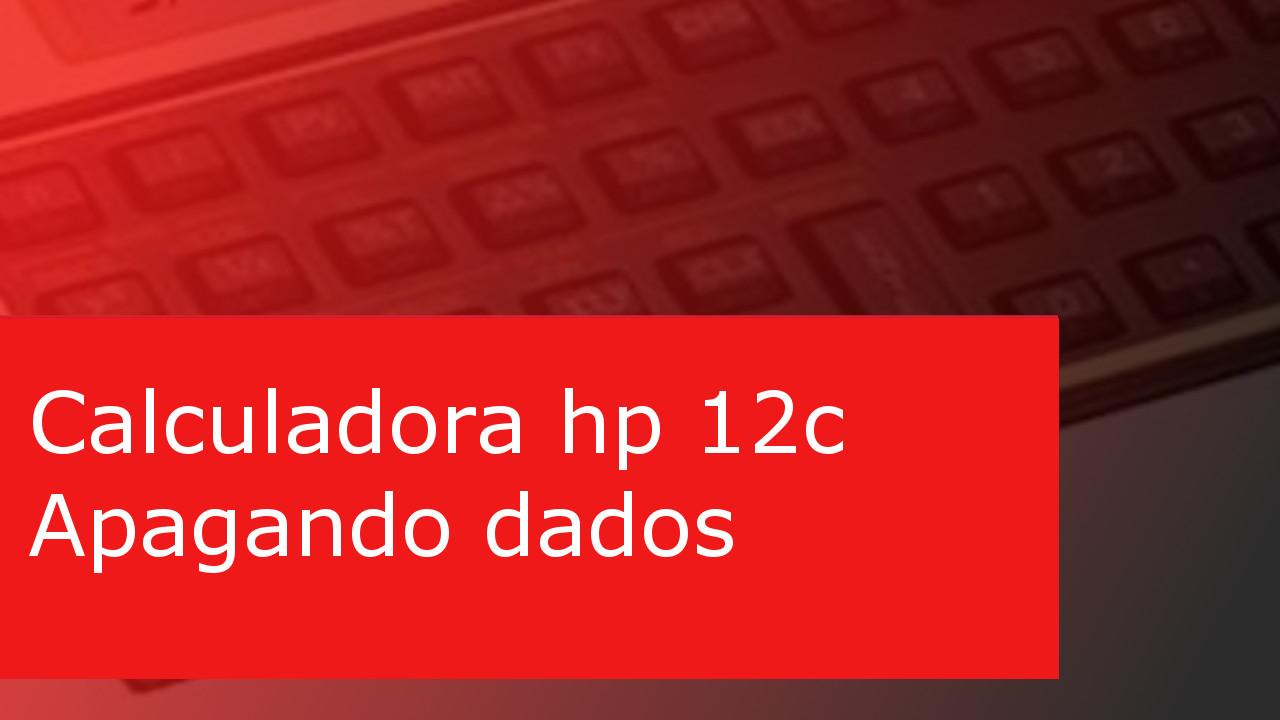 hp 12c Apagando dados teclas clear