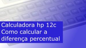 Como calcular a diferença percentual na hp 12c?