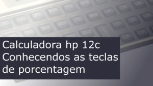 As teclas de porcentagem na calculadora hp 12c