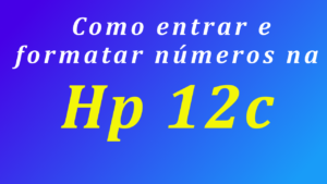 como entrar numeros na hp 12c