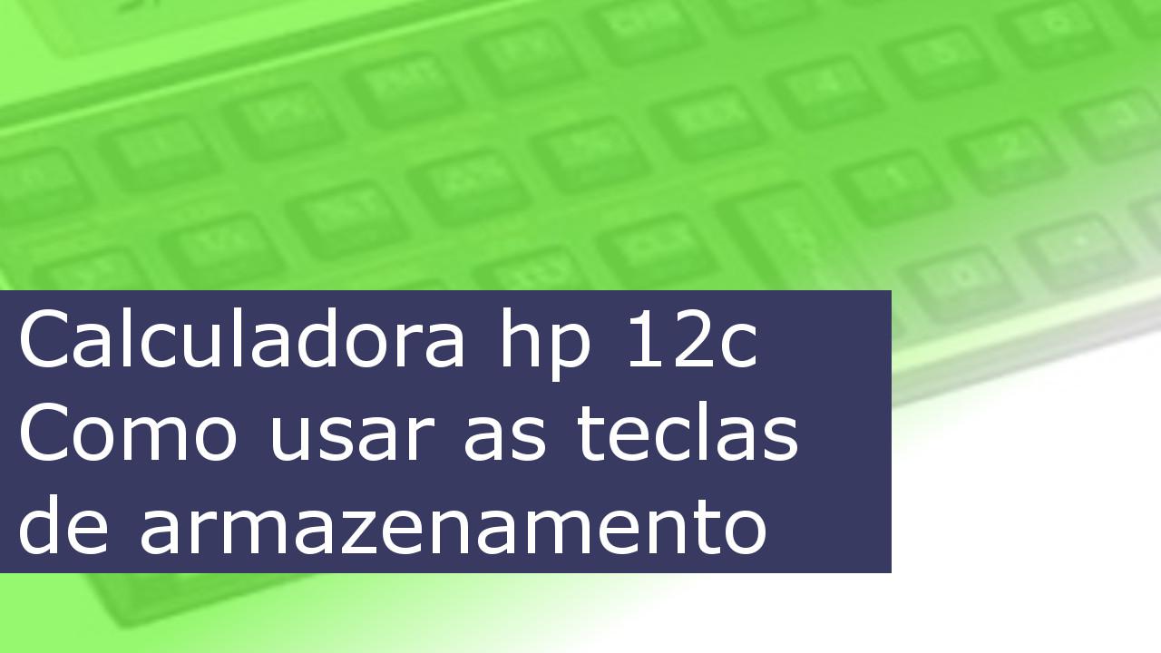 Como usar a memória da HP 12c
