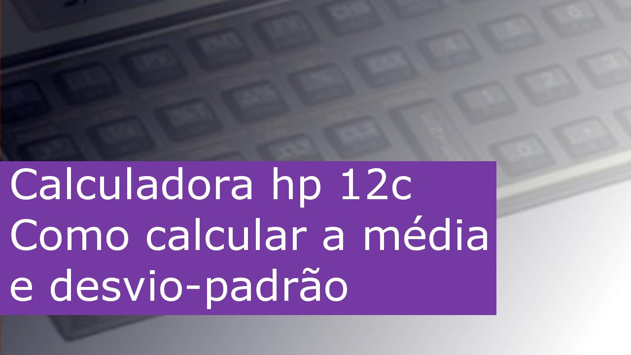 Como calcular a média e desvio-padrão na Hp 12c