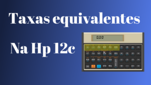 taxas equivalentes na hp 12c
