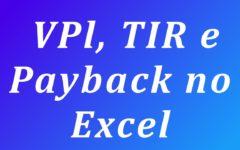 Como calcular o VPL, a TIR e o Payback no Excel