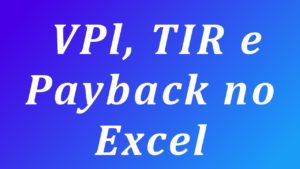 VPl, TIR e Payback no excel