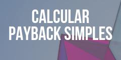 Como calcular o payback simples – método super prático e rápido